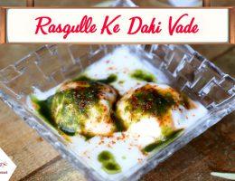 Rasgulle Ke Dahi Vade Fusion Indian Recipe