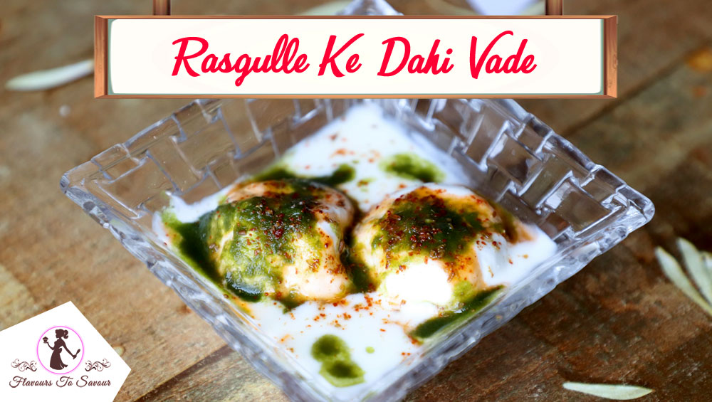 Rasgulle Ke Dahi Vade Fusion Indian Recipe